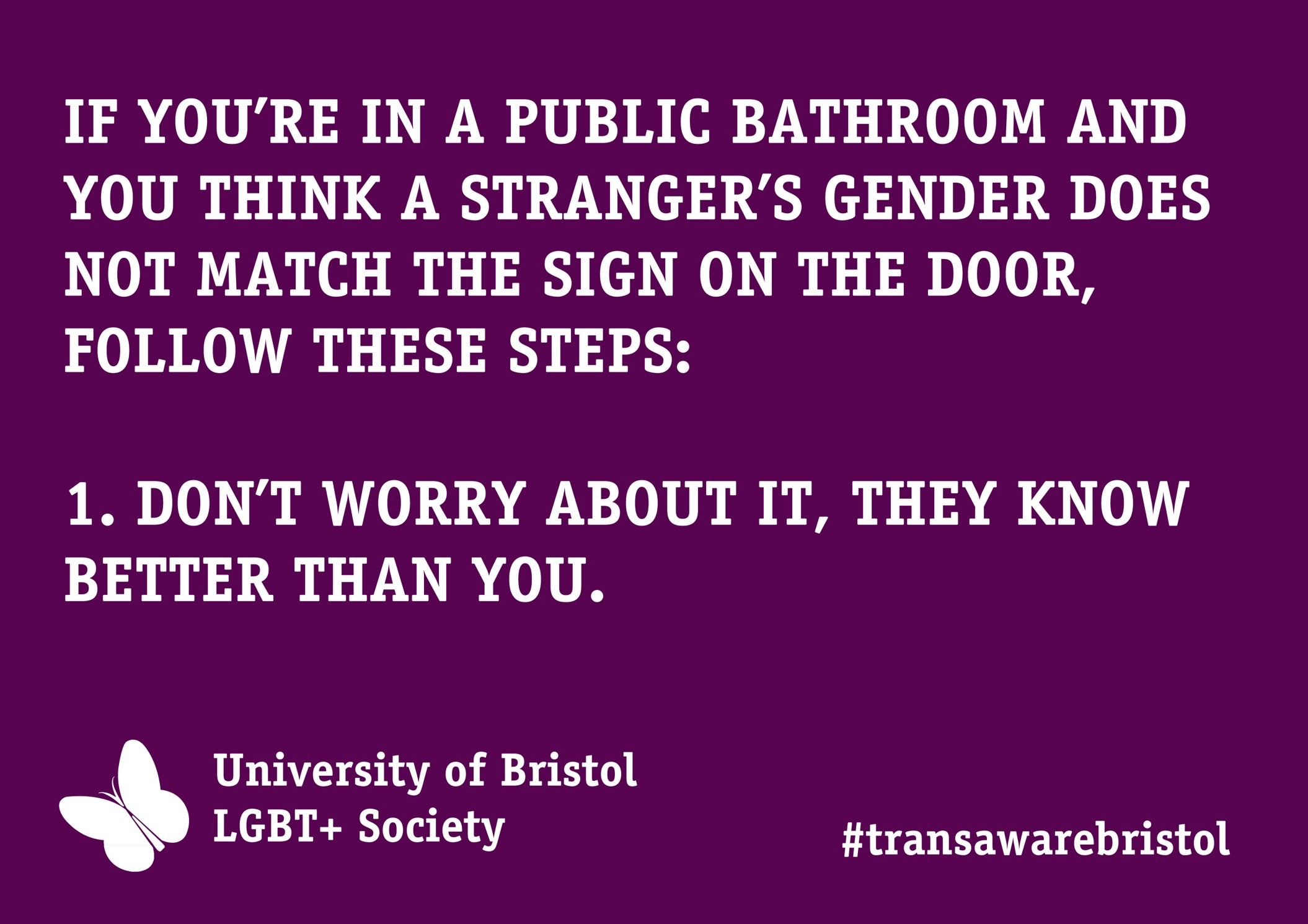 Via University of Bristol LGBT  Society  http   lgbtplusbristol org uk. Bathroom Battlegrounds and Penis Panics   Contexts